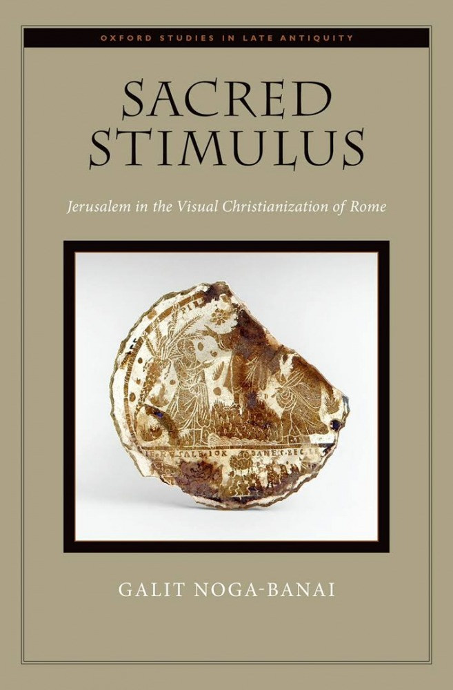 Sacred Stimulus: Jerusalem in the Visual Christianization of Rome